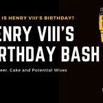Henry VIII's Birthday – Get the Cake!